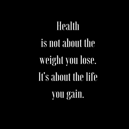 healthis-not-about-the-weight-you-lose-its-about-the-lifeyou-gain