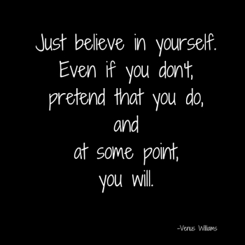 just-believe-in-yourself-even-if-you-dontpretend-that-you-do-and-at-some-pointyou-will