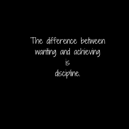 The difference between wanting and achievingisdiscipline..jpg