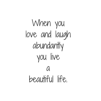 When youlove and laughabundantlyyou livea beautiful life..jpg