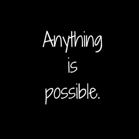 Anythingispossible.