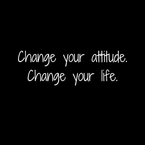 Change your attitude.Change your life.(1)