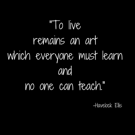 _to-live-remains-an-artwhich-everyone-must-learnand-no-one-can-teach-_