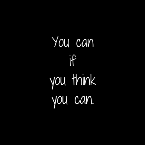 You canifyou think you can.