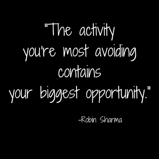_The activity you're most avoidingcontainsyour biggest opportunity._