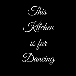This Kitchenis forDancing