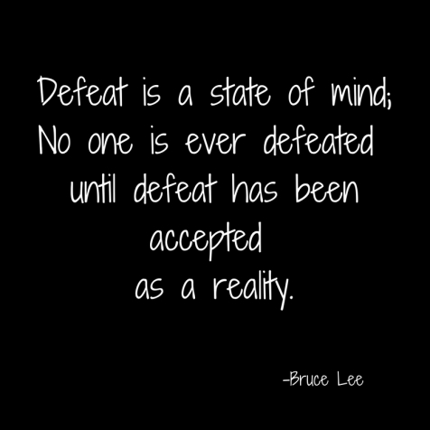 Defeat is a state of mind;No one is ever defeated until defeat has been accepted as a reality.