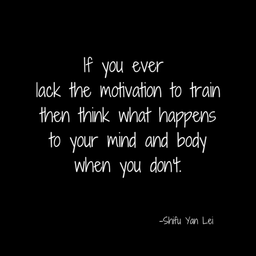 If you ever lack the motivation to trainthen think what happensto your mind and bodywhen you don't.