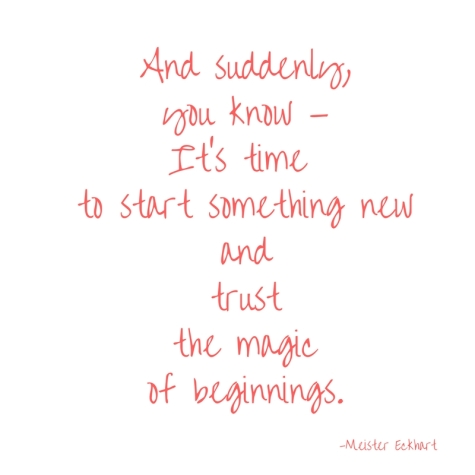 And suddenly,you know —It's time to start something newandtrustthe magicof beginnings..jpg