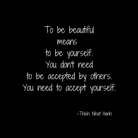 To be beautifulmeans to be yourself.You don't needto be accepted by others.You need to accept yourself.