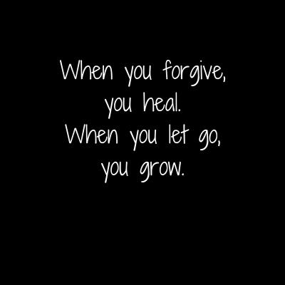 When you forgive,you heal.When you let go,you grow.