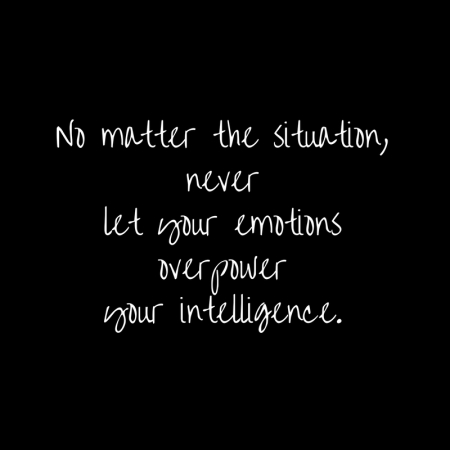 No matter the situation,neverlet your emotionsoverpoweryour intelligence. (2)