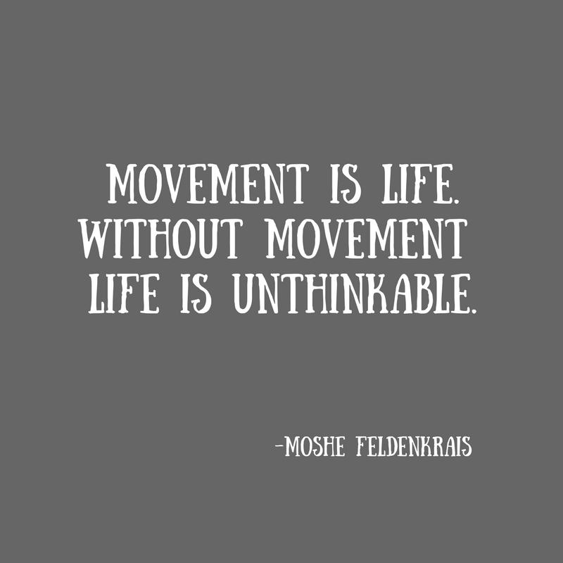 Movement is life.Without movement life is unthinkable.