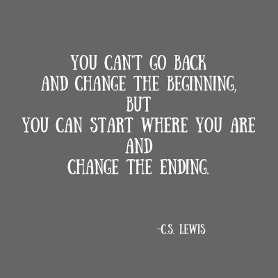 You can't go backand change the beginning,butyou can start where you areandchange the ending.