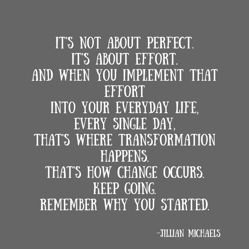 It's not about perfect.It's about effort.And when you implement that effortinto your everyday life.jpg