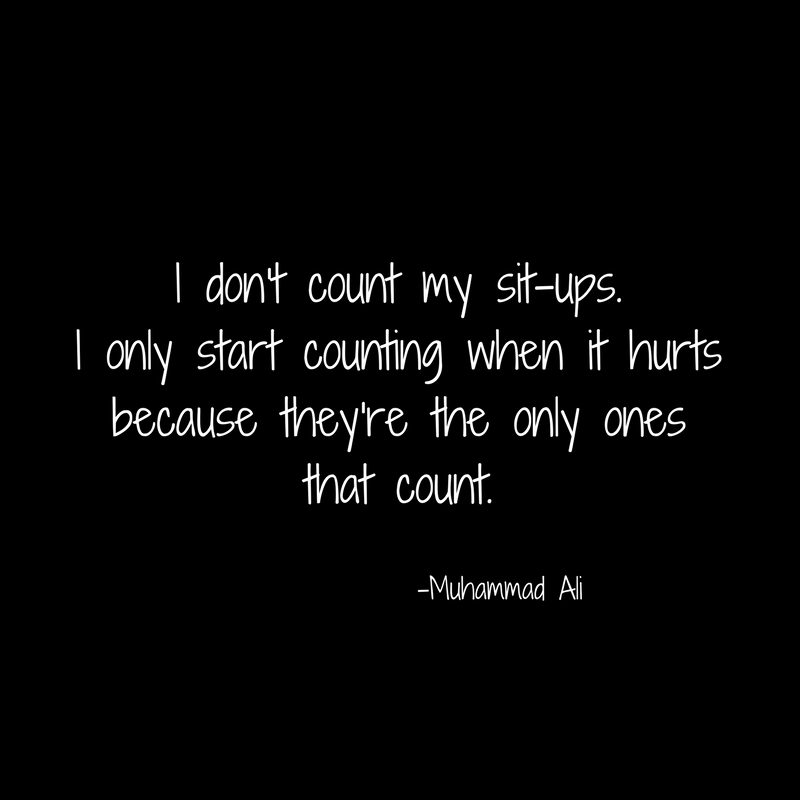 I don't count my sit-ups.I only start counting when it hurtsbecause they're the only onesthat count.