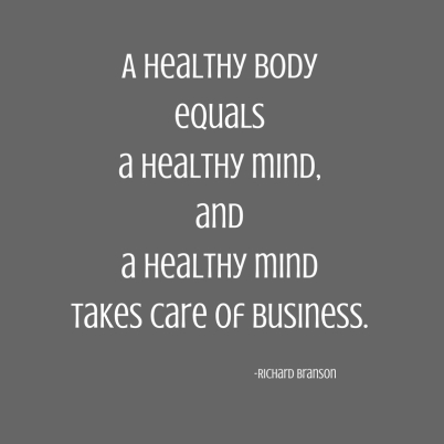 A healthy bodyequalsa healthy mind,anda healthy mindtakes care of business..jpg