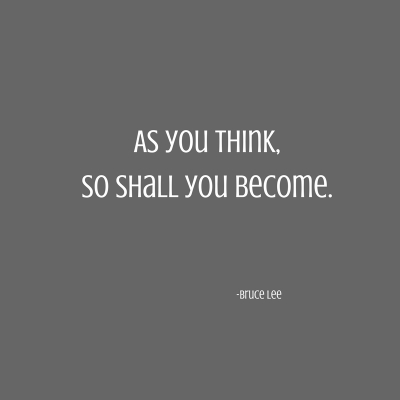 As you think,So shall you become.