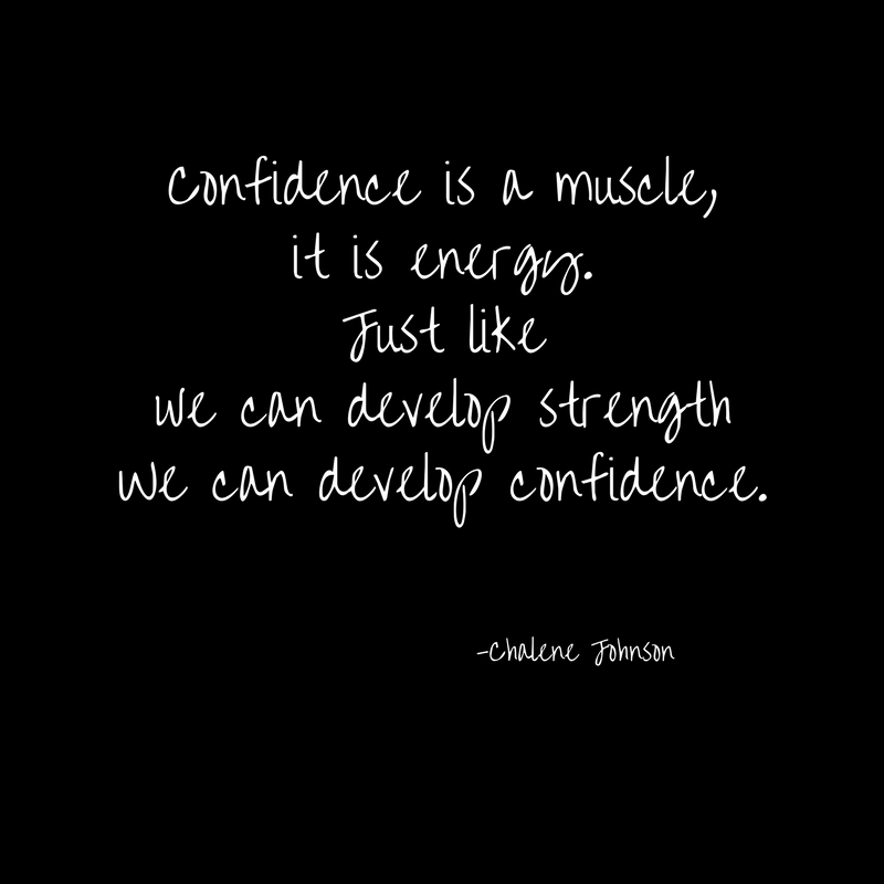 Confidence is a muscle,it is energy.Just like we can develop strengthWe can develop confidence.