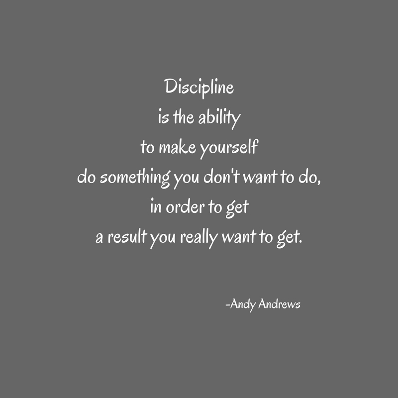 Disciplineis the abilityto make yourselfdo something you don't want to do,in order to geta result you really want to get.
