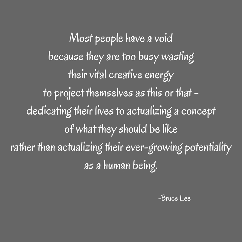 Most people have a voidbecause they are too busy wasting their vital creative energy to project themselves as this or that - dedicating their lives to actualizing a concept of what they