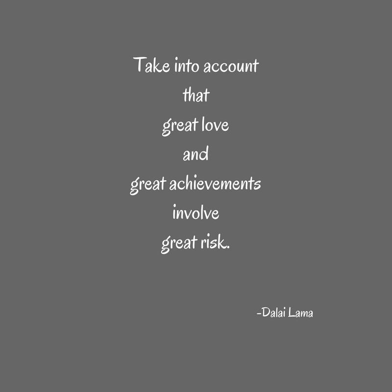 Take into accountthatgreat loveandgreat achievementsinvolvegreat risk.