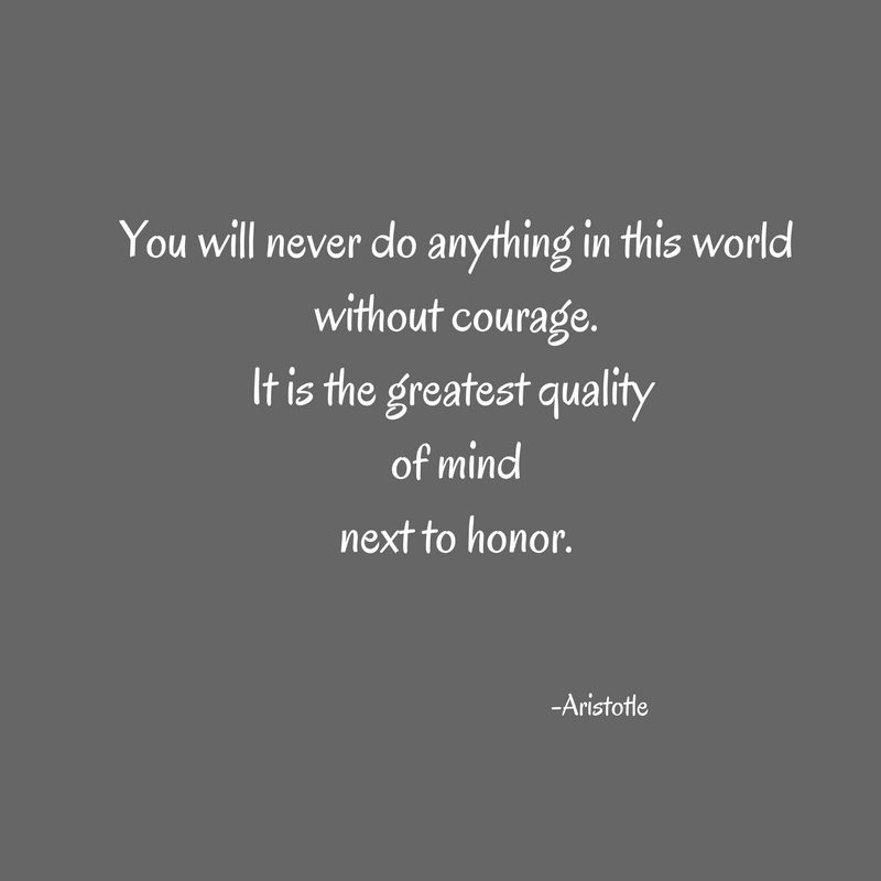 You will never do anything in this worldwithout courage.It is the greatest quality of mindnext to honor.