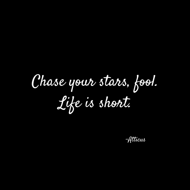 Chase your stars, fool.Life is short.