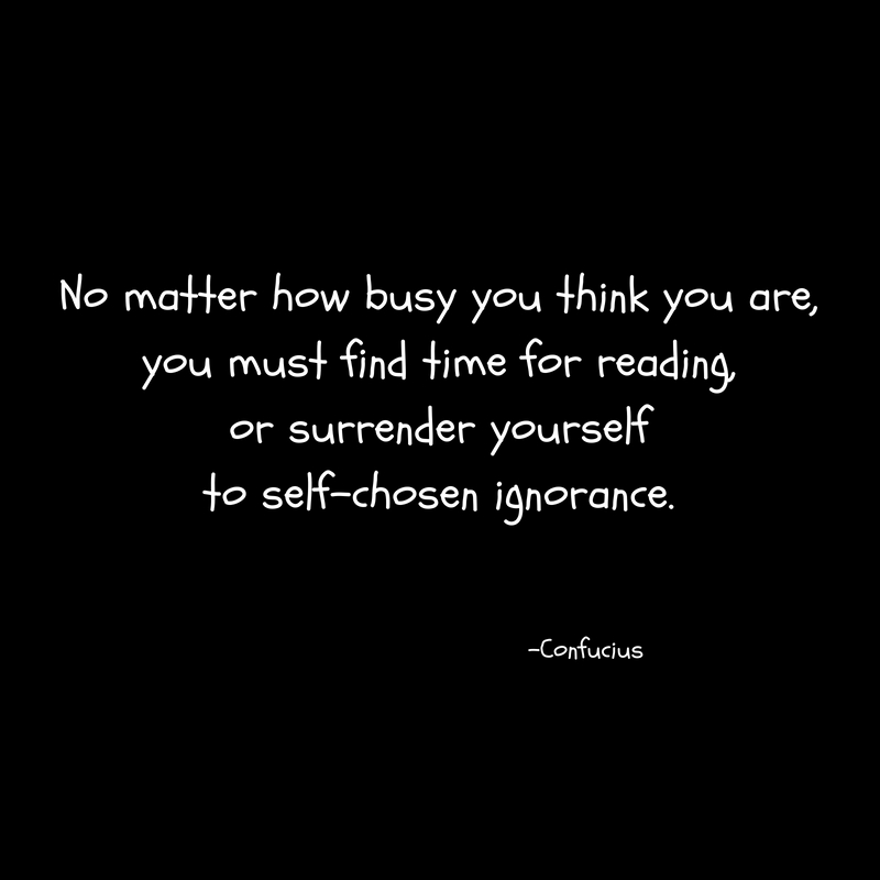 No matter how busy you think you are,you must find time for reading,or surrender yourselfto self-chosen ignorance.