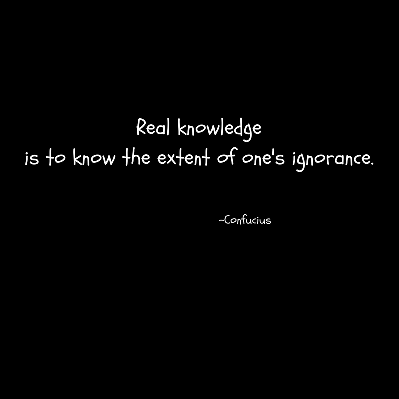 Real knowledgeis to know the extent of one's ignorance.