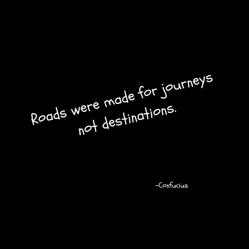 Roads were made for journeysnot destinations.
