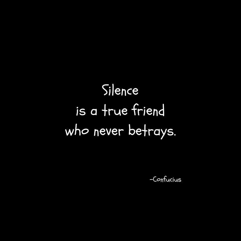 Silenceis a true friendwho never betrays.