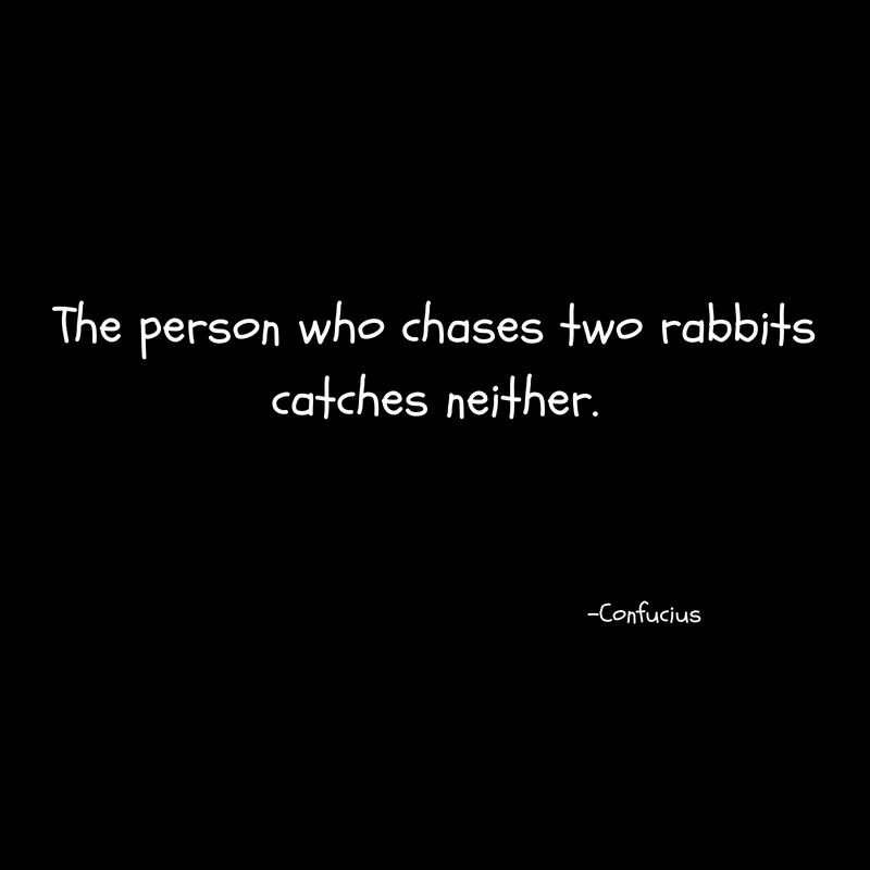 The person who chases two rabbitscatches neither.