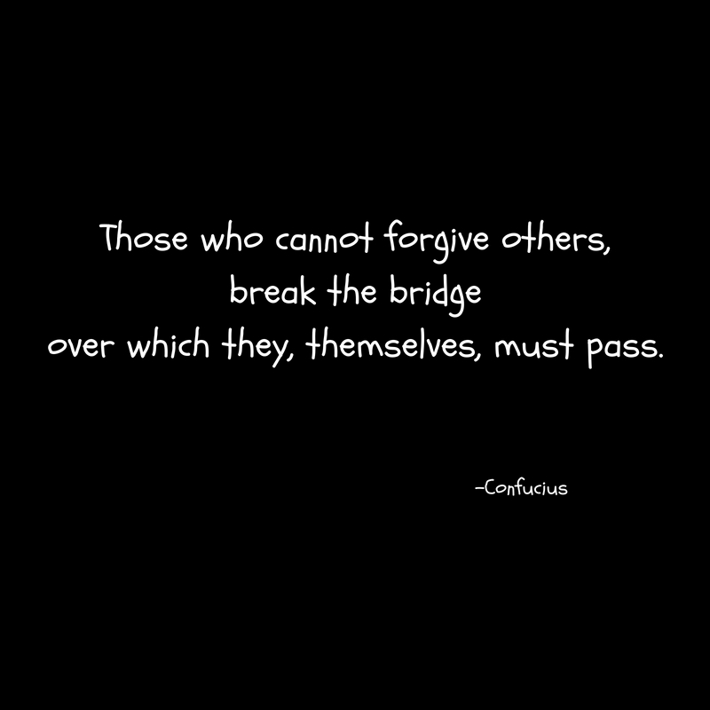 Those who cannot forgive others,break the bridgeover which they, themselves, must pass.