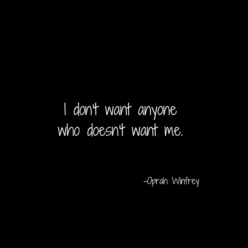 I don't want anyonewho doesn't want me.