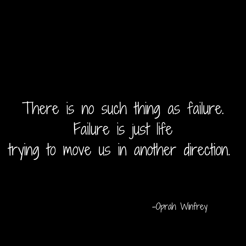 There is no such thing as failure.Failure is just lifetrying to move us in another direction.